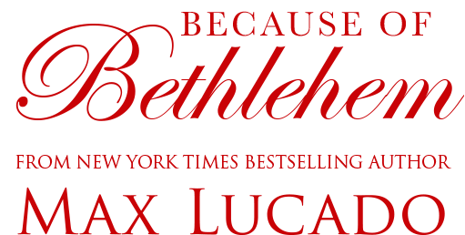 Because of Bethlehem, From New York Times Bestselling Author, Max Lucado